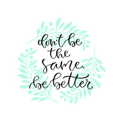 dont be the same be better handwritten positive vector image vector image