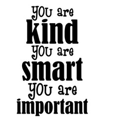 You are kind are smart are important quote vector