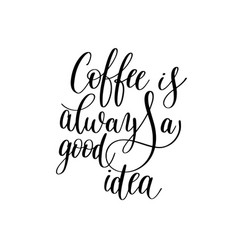 Coffee is arways a good idea black and white hand vector