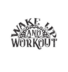 Inspiring quote and saying wake up and workout vector
