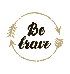 Be brave hand written lettering inspirational vector