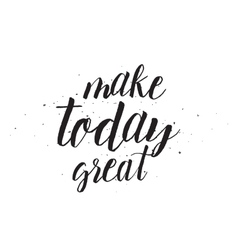 Make today great inscription Greeting card with vector image