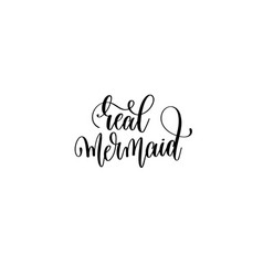 Real mermaid - hand lettering positive quote vector