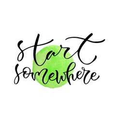start somewhere handwritten positive quote to vector image