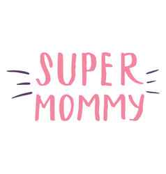 Super mommy calligraphic letterings signs set vector