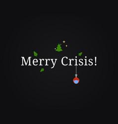 merry christmas card crisis xmas concept vector image