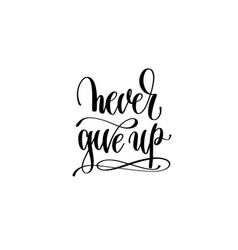 never give up hand written lettering positive vector image