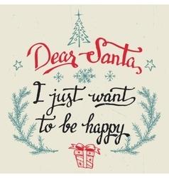 Dear Santa I just want to be happy greeting card vector image