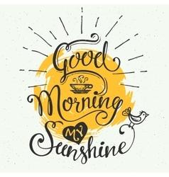 Good morning my sunshine vector image