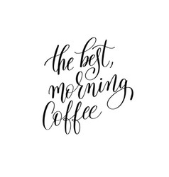 best morning coffee black and white hand vector image