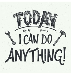 Today I can do anything hand-lettering vector image