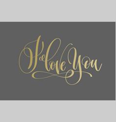 i love you - golden hand lettering inscription vector image