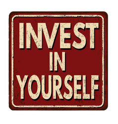 invest in yourself vintage rusty metal sign vector image