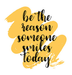 Be the reason someone smiles today inspiring vector