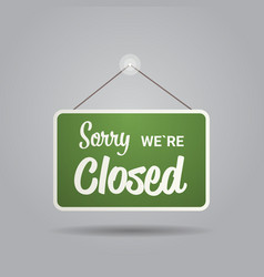 closed sign hanging outside business office store vector image