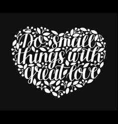 Hand lettering do small things with great love in vector