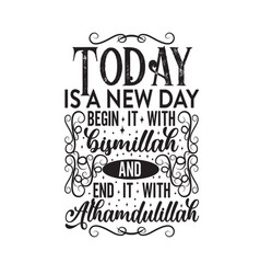 Muslim quote and saying today is a new day vector