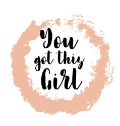 You got this girl inspiring creative motivation vector