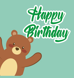 happy birthday card cute teddy bear toy vector image