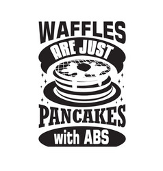 Pancake quote waffles are just with abs vector