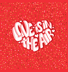 big heart with lettering - love is in the air vector image