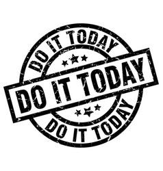do it today round grunge black stamp vector image