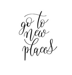 Go to new places black and white hand written ink vector