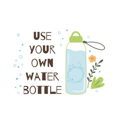Use your own watter bottle stop plastic pollution vector