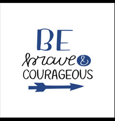 Hand drawn words with inspirational quote be brave vector