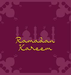 ramadan kareem greetings for ramadan background vector image