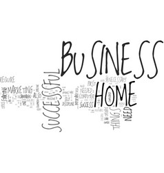 What you need for a successful home business text vector