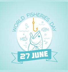 27 june world fisheries day vector image vector image