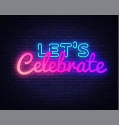 Lets celebrate neon sign lets celebrate vector