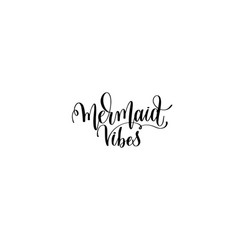 mermaid vibes - hand lettering positive quote vector image vector image