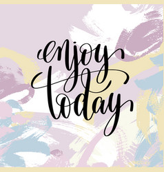 enjoy today hand lettering inscription vector image