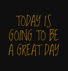 Today is going to be a great day motivational vector
