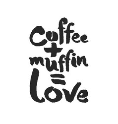 Coffee plus muffin is love calligraphy lettering vector