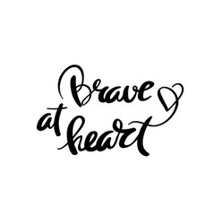 Brave at heart calligraphy for design vector
