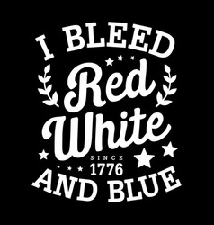 Typography - i bleed red white and blue - american vector