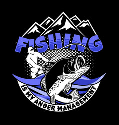 fishing is my anger management fishing quote and vector image
