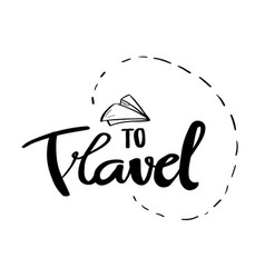 To travel motivation hand drawn poster vector