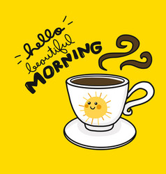 hello beautiful morning sun smile and coffee cup vector image