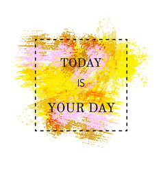 Motivation poster today is your day vector