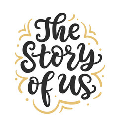 the story of us hand written lettering vector image