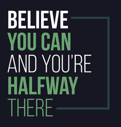 Believe you can and you have halfway there vector