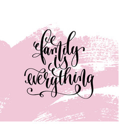 Family is everything hand written lettering vector