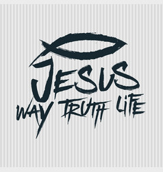 Jesus is the way and the truth and the life vector