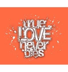 True Love Never Dies Text vector