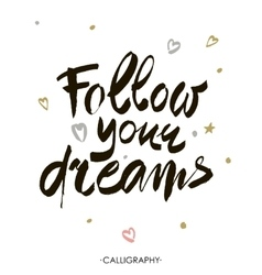 Follow your dreams Modern brush calligraphy vector image vector image