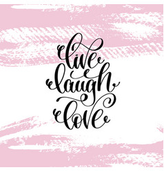 live laugh love hand written lettering positive vector image